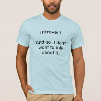 Introvert. Talk about it. T-Shirt