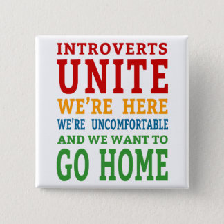 Introverts Unite - We're here and want to go home! 15 Cm Square Badge