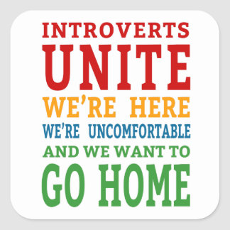 Introverts Unite - We're here and want to go home! Square Sticker