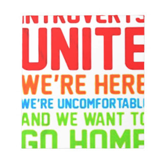 INTROVERTS UNITE WE'RE HERE WE'RE UNCOMFORTABLE... NOTEPAD