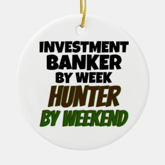 Investment Banker by Week Hunter by Weekend Round Ceramic Decoration