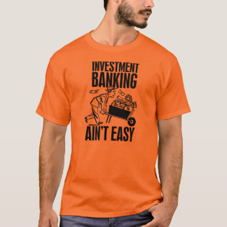 Investment Banking Aint Easy T-Shirt