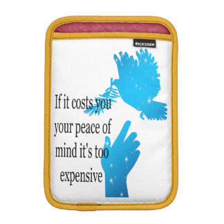 iPad Mini Sleeve If it costs you your peace