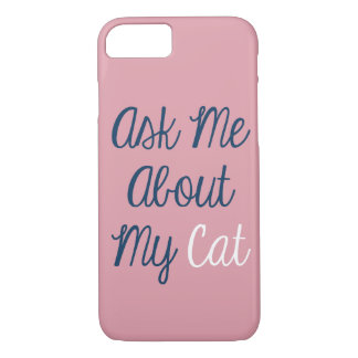 iPhone 7 Case Ask Me About My Cat Pink