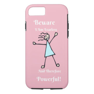 iPhone 7 Case Beware I Am Fearless & Therefore