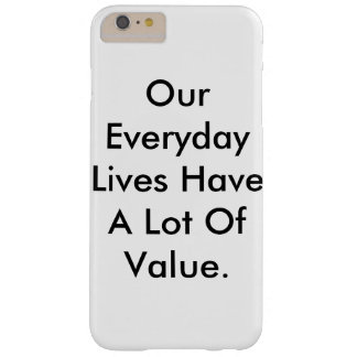 iPhone case saying our lives have a lot of value.