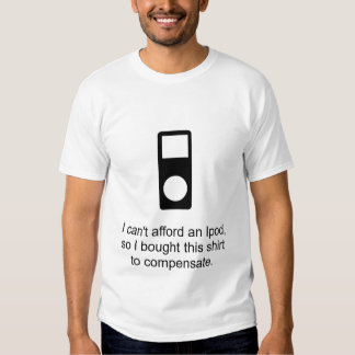 ipod, I can't afford an Ipod, so I bought this ... Shirt