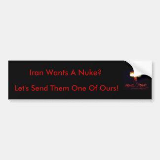 Iran Wants A Nuke? Bumper Sticker