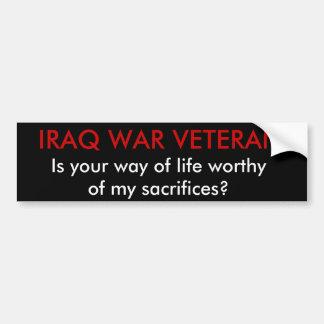 IRAQ WAR VETERAN, Is your way of life worthy of... Bumper Sticker