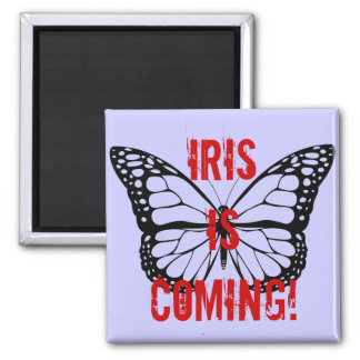 Iris is coming! square magnet