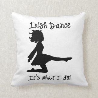 """Irish Dance: It's what I do!"" Pillow"