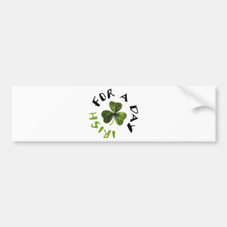 Irish for a day cool products! bumper sticker