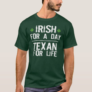 IRISH FOR A DAY, TEXAN FOR LIFE T-Shirt