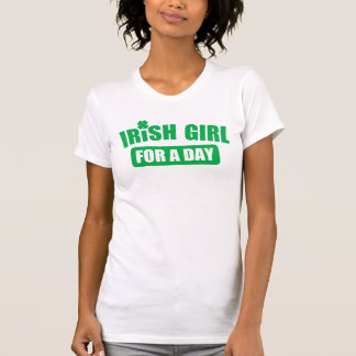 IRISH GIRL FOR A DAY TSHIRTS
