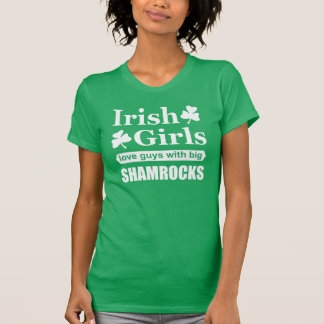 Irish Girls Love Big Shamrocks Funny Innuendo T Shirts