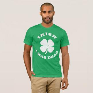 Irish I was dead Shirt