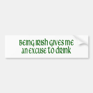 Irish Is An Excuse To Drink Bumper Sticker