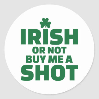Irish or not buy me a shot classic round sticker