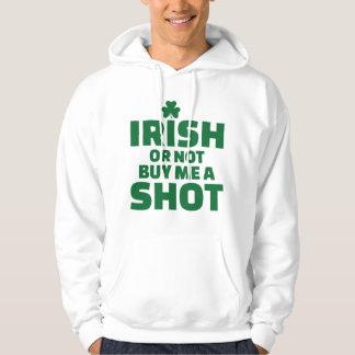 Irish or not buy me a shot hoodie
