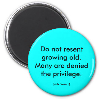 Irish Proverb. Do not resent growing old. message 6 Cm Round Magnet