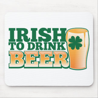 Irish to drink BEER! Mouse Pad