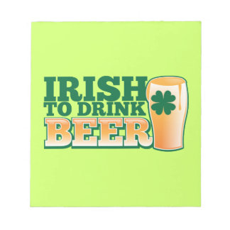 Irish to drink BEER! Notepad