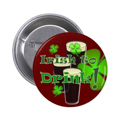 Irish to Drink - for St Patricks Buttons
