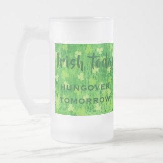 """Irish today hungover tomorrow"" Frosted Glass Mug"