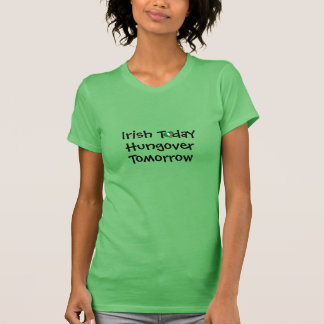 irish today hungover tomorrow funnyst patricks day T-Shirt