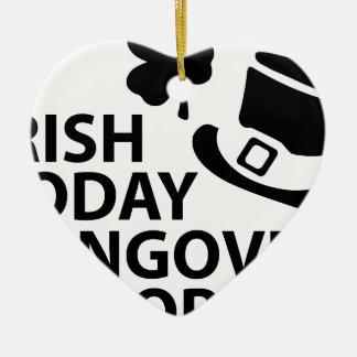 irish today hungover tomorrow st. patrick´s day ceramic heart decoration