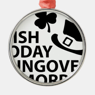 irish today hungover tomorrow st. patrick´s day Silver-Colored round decoration