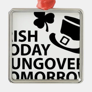 irish today hungover tomorrow st. patrick´s day Silver-Colored square decoration
