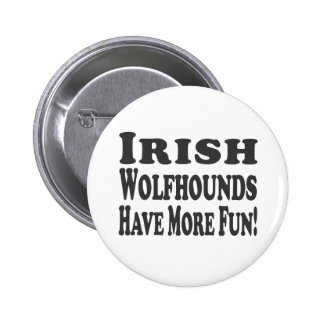 Irish Wolfhounds Have More Fun! Buttons