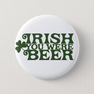 Irish you were Beer 6 Cm Round Badge