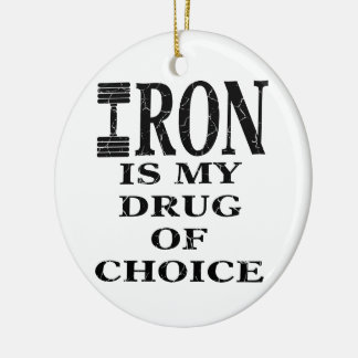Iron Is My Drug Of Choice Weightlifting Ceramic Ornament