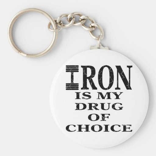 Iron Is My Drug Of Choice Weightlifting Key Chain