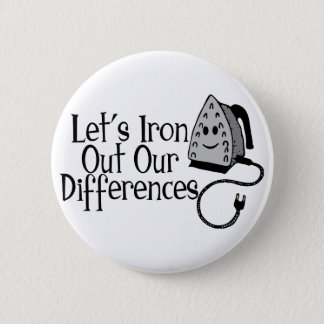 Iron Out Differences 6 Cm Round Badge