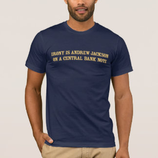 Irony is Andrew Jackson on A Central Bank T-Shirt