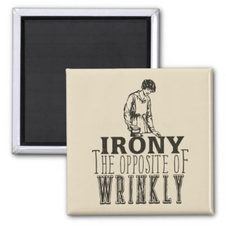 Irony The Opposite of Wrinkly - Funny Magnet