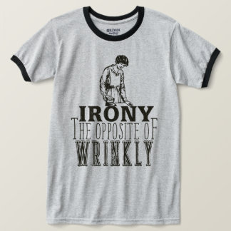Irony The Opposite of Wrinkly - Funny T-Shirt