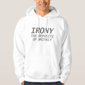Irony The Opposite Of Wrinkly Hoodie