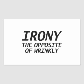 Irony The Opposite Of Wrinkly Rectangular Sticker