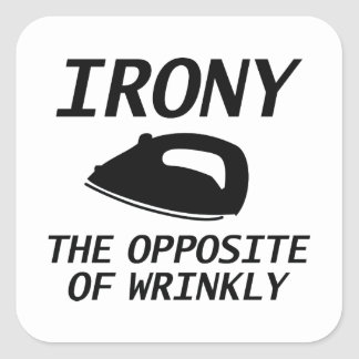 Irony The Opposite Of Wrinkly Square Sticker