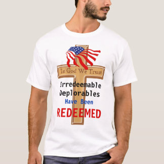 Irredeemable Deplorables have been REDEEMED Shirts