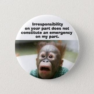 Irresponsibility 6 Cm Round Badge
