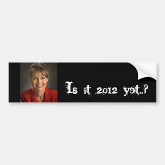 Is it 2012 yet..? bumper sticker