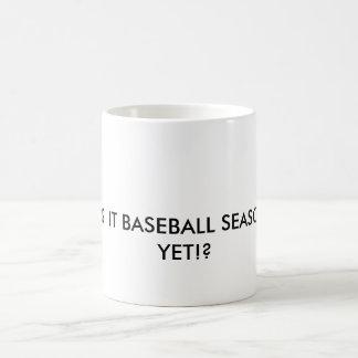 IS  IT BASEBALL SEASON YET!? COFFEE MUG
