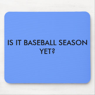 IS IT BASEBALL SEASON YET? MOUSE PAD