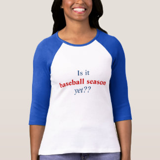 Is it, baseball season, yet?? T-Shirt