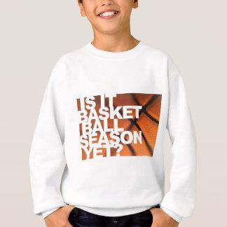 Is It Basketball Season Yet? Sweatshirt